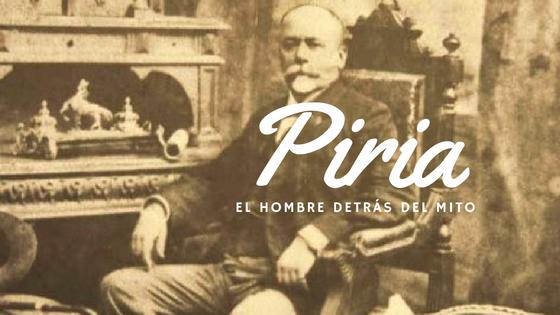 Piria: El hombre detrás del mito