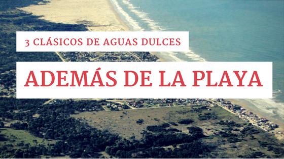 3 clásicos de Aguas Dulces (además de la playa, claro!)