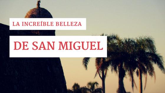La increíble belleza de San Miguel!