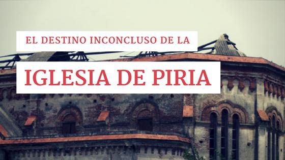 El destino inconcluso de la Iglesia de Piria